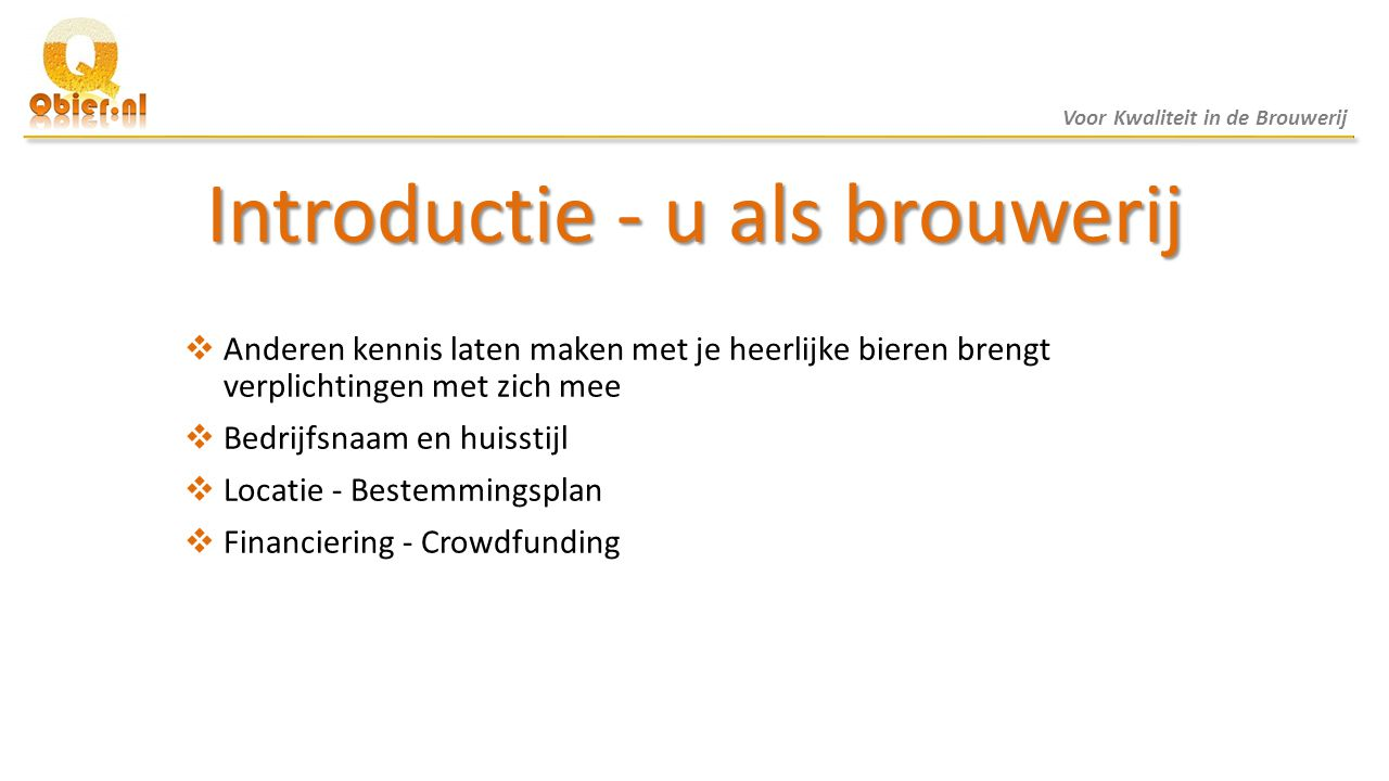 Inschrijven  Kamer van Koophandel  Belastingdienst - Accijnzen (speciale tarieven voor kleine brouwerijen)  Douane - AGP  Productschap dranken.