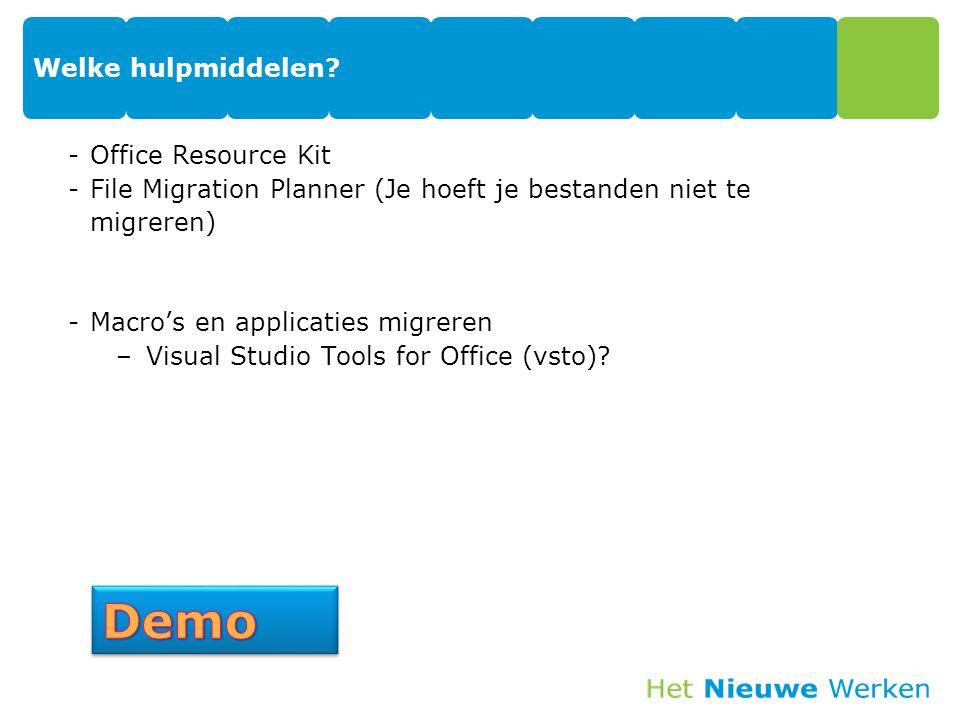 Welke hulpmiddelen? -Office Resource Kit -File Migration Planner (Je hoeft je bestanden niet te migreren) -Macro's en applicaties migreren –Visual Stu