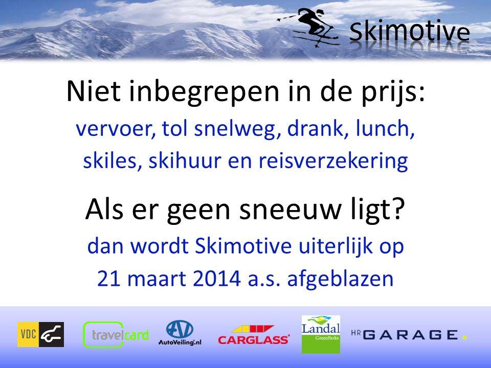 Niet inbegrepen in de prijs: vervoer, tol snelweg, drank, lunch, skiles, skihuur en reisverzekering Als er geen sneeuw ligt? dan wordt Skimotive uiter