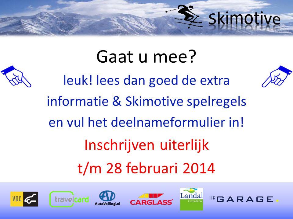 Gaat u mee? leuk! lees dan goed de extra informatie & Skimotive spelregels en vul het deelnameformulier in! Inschrijven uiterlijk t/m 28 februari 2014