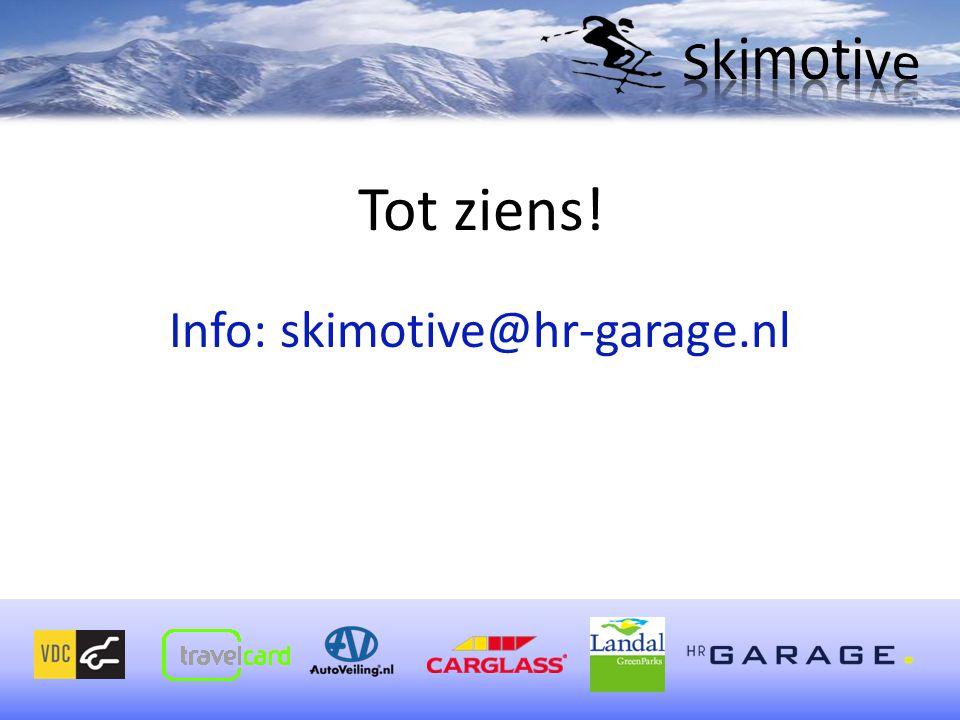 Tot ziens! Info: skimotive@hr-garage.nl