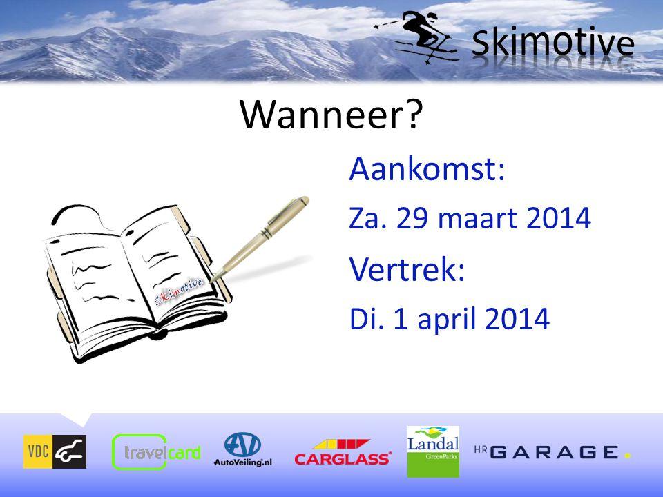 Aankomst: Za. 29 maart 2014 Vertrek: Di. 1 april 2014 Wanneer?