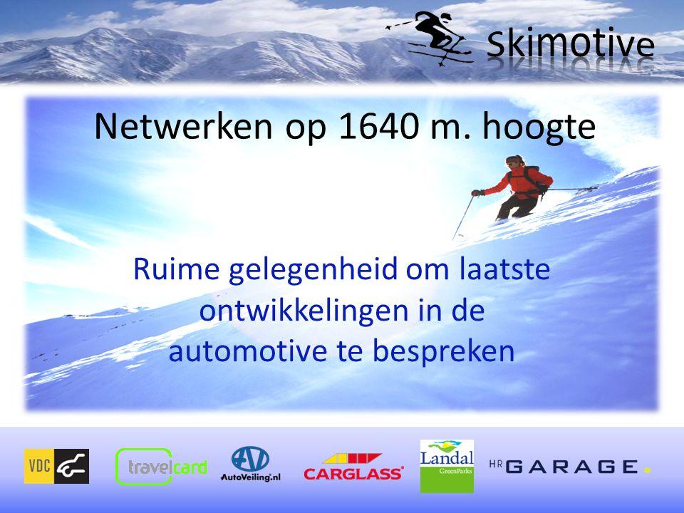 Netwerken op 1640 m. hoogte Ruime gelegenheid om laatste ontwikkelingen in de automotive te bespreken