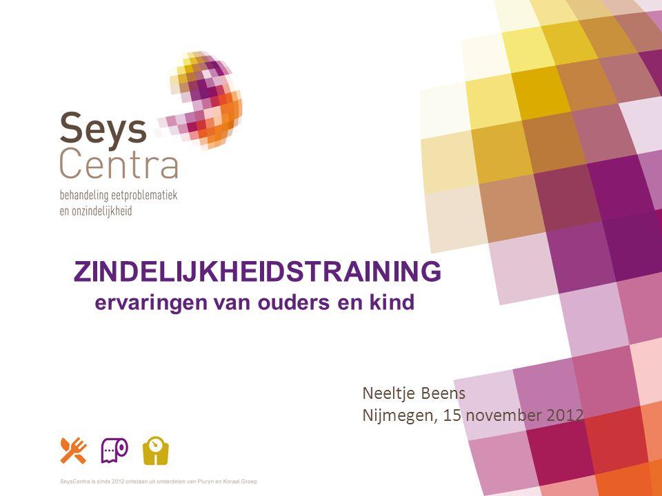 ZINDELIJKHEIDSTRAINING ervaringen van ouders en kind Neeltje Beens Nijmegen, 15 november 2012
