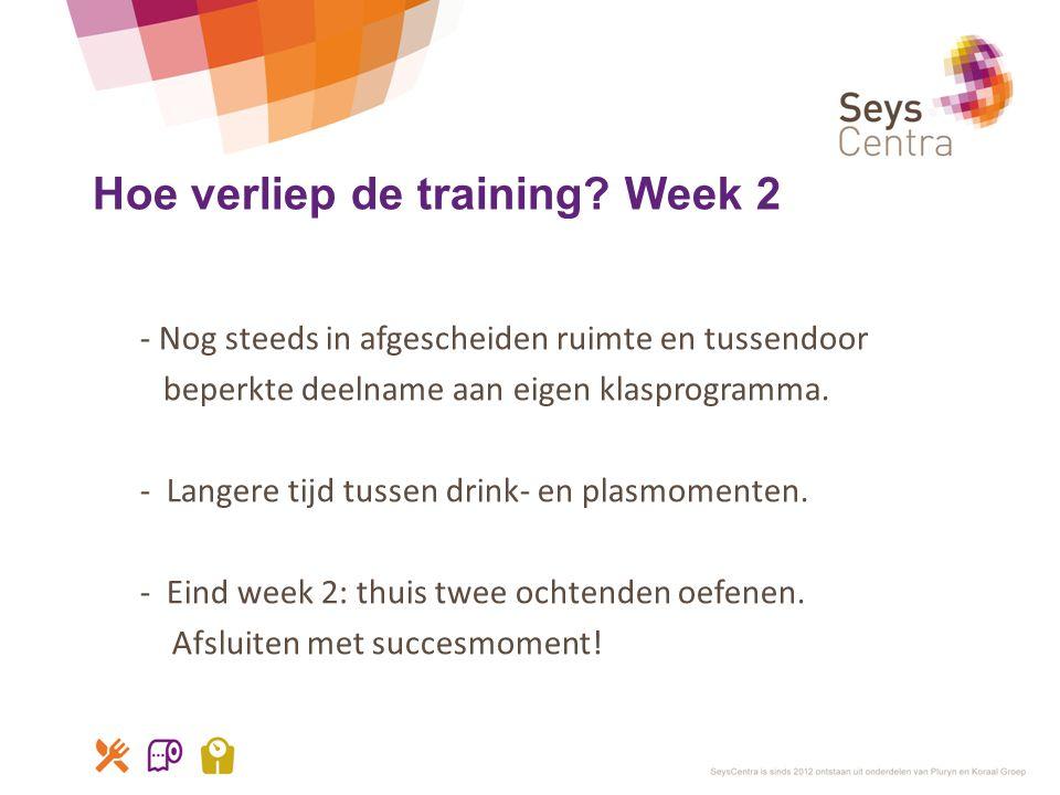 Hoe verliep de training? Week 2 - Nog steeds in afgescheiden ruimte en tussendoor beperkte deelname aan eigen klasprogramma. - Langere tijd tussen dri