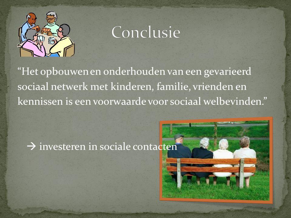 Het opbouwen en onderhouden van een gevarieerd sociaal netwerk met kinderen, familie, vrienden en kennissen is een voorwaarde voor sociaal welbevinden.  investeren in sociale contacten