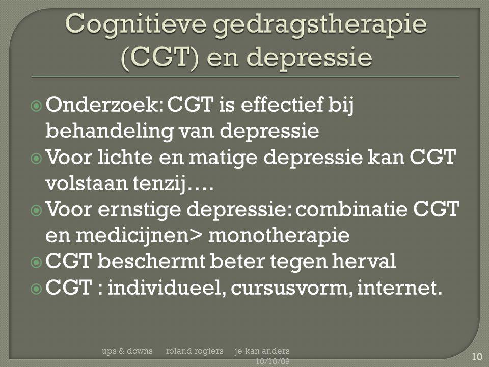  Onderzoek: CGT is effectief bij behandeling van depressie  Voor lichte en matige depressie kan CGT volstaan tenzij….  Voor ernstige depressie: com