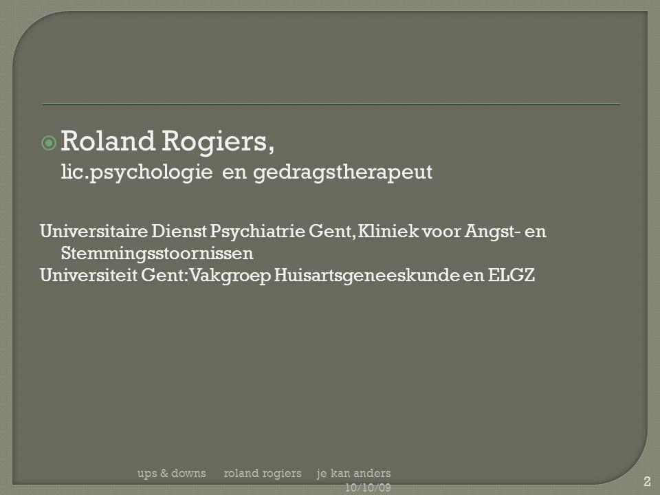  Roland Rogiers, lic.psychologie en gedragstherapeut Universitaire Dienst Psychiatrie Gent, Kliniek voor Angst- en Stemmingsstoornissen Universiteit