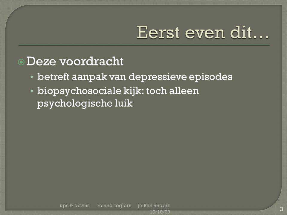  Deze voordracht • betreft aanpak van depressieve episodes • biopsychosociale kijk: toch alleen psychologische luik ups & downs roland rogiers je kan