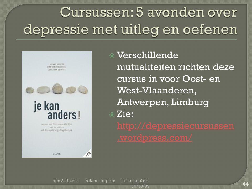  Verschillende mutualiteiten richten deze cursus in voor Oost- en West-Vlaanderen, Antwerpen, Limburg  Zie: http://depressiecursussen.wordpress.com/