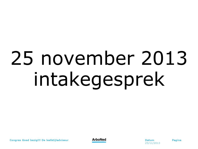 DatumPagina 25/11/2013 Congres Goed bezig!!! De leefstijladviseur 25 november 2013 intakegesprek