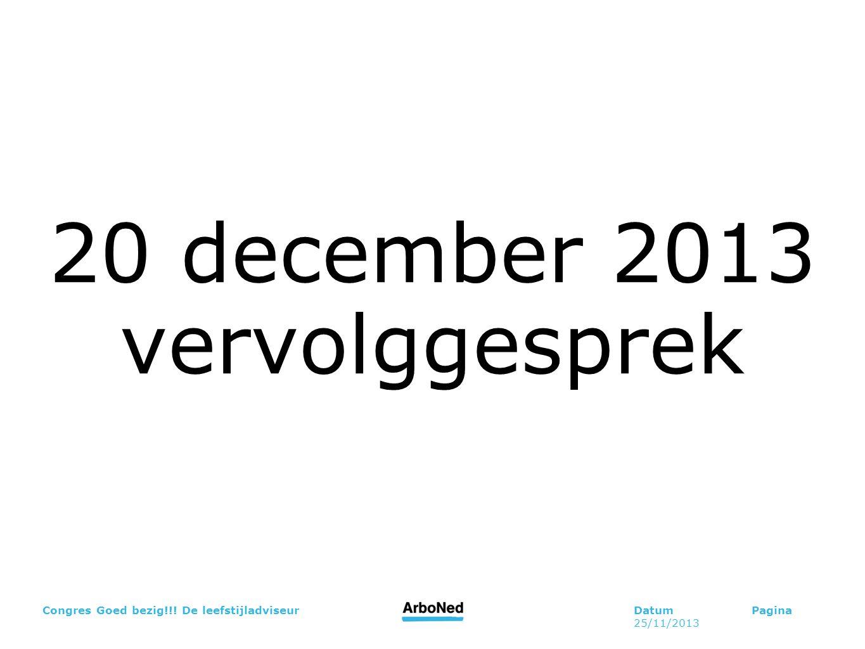 DatumPagina 25/11/2013 Congres Goed bezig!!! De leefstijladviseur 20 december 2013 vervolggesprek