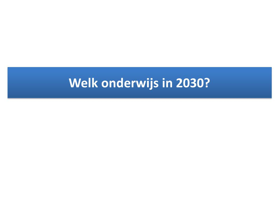 Welk onderwijs in 2030?