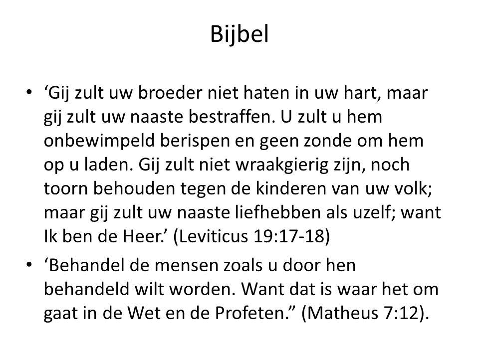 Bijbel • 'Gij zult uw broeder niet haten in uw hart, maar gij zult uw naaste bestraffen. U zult u hem onbewimpeld berispen en geen zonde om hem op u l