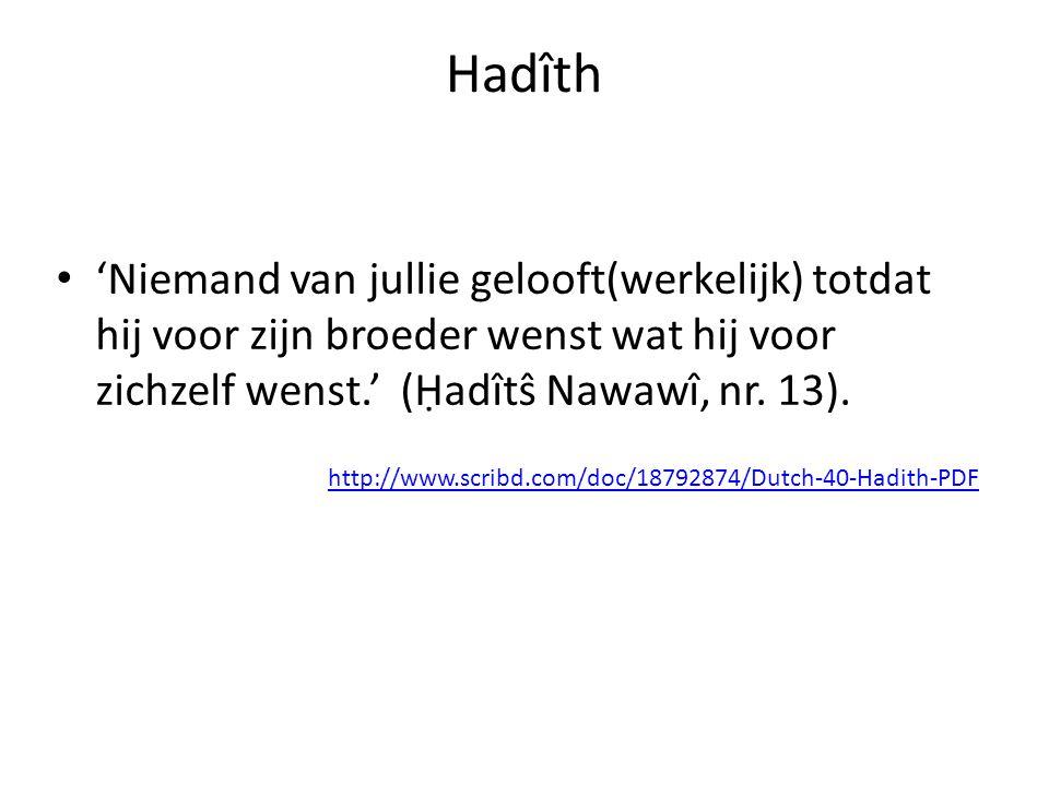 Hadîth • 'Niemand van jullie gelooft(werkelijk) totdat hij voor zijn broeder wenst wat hij voor zichzelf wenst.' (Ḥadîtŝ Nawawî, nr. 13). http://www.s