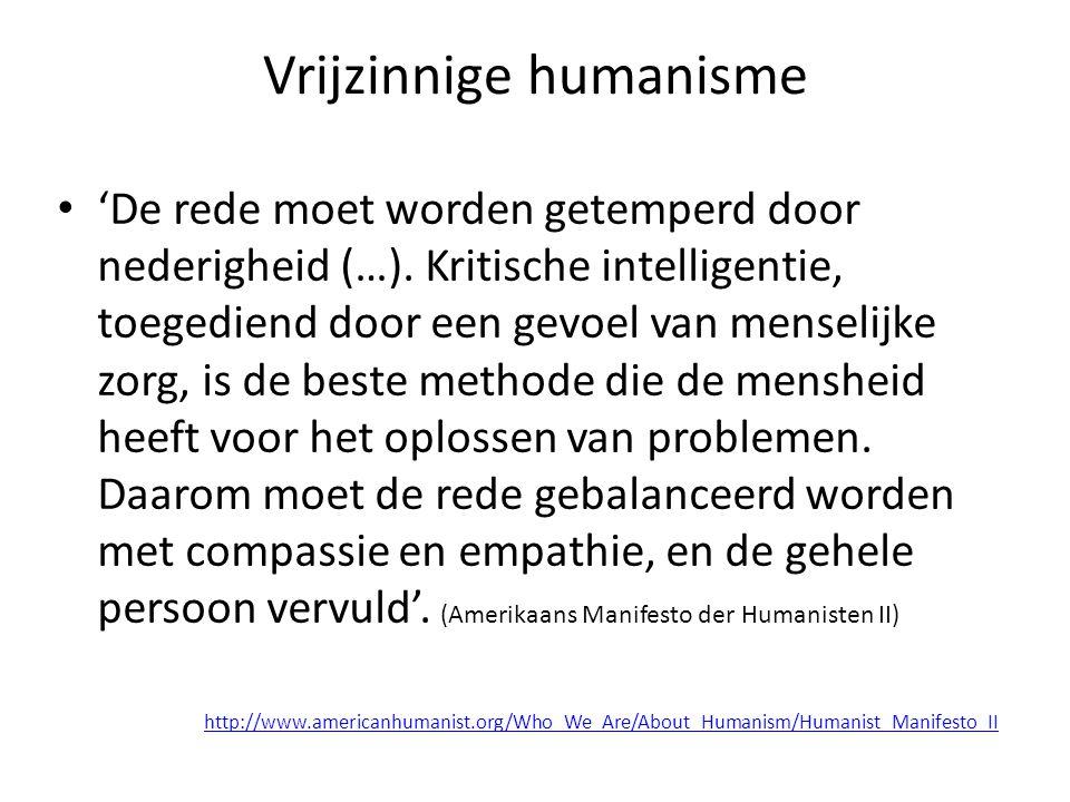 Vrijzinnige humanisme • 'De rede moet worden getemperd door nederigheid (…). Kritische intelligentie, toegediend door een gevoel van menselijke zorg,