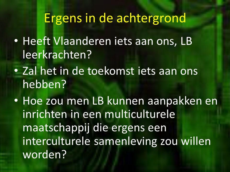 Ergens in de achtergrond • Heeft Vlaanderen iets aan ons, LB leerkrachten? • Zal het in de toekomst iets aan ons hebben? • Hoe zou men LB kunnen aanpa