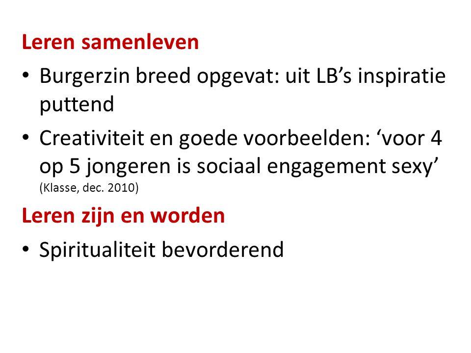Leren samenleven • Burgerzin breed opgevat: uit LB's inspiratie puttend • Creativiteit en goede voorbeelden: 'voor 4 op 5 jongeren is sociaal engageme