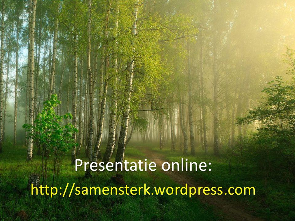 Presentatie online: http://samensterk.wordpress.com Presentatie online: http://samensterk.wordpress.com