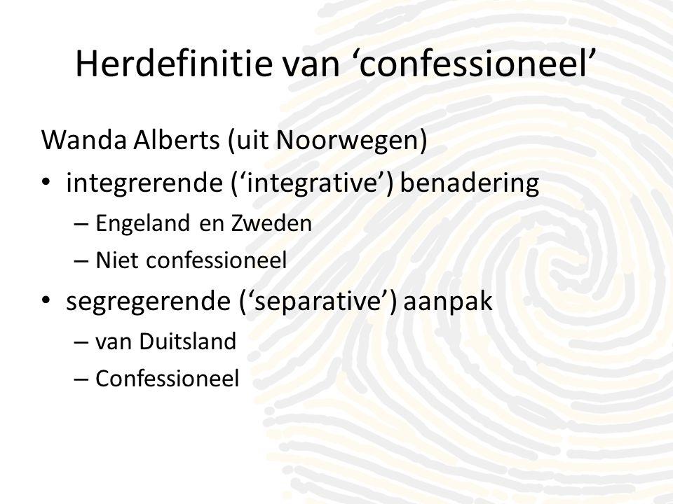 Herdefinitie van 'confessioneel' Wanda Alberts (uit Noorwegen) • integrerende ('integrative') benadering – Engeland en Zweden – Niet confessioneel • segregerende ('separative') aanpak – van Duitsland – Confessioneel
