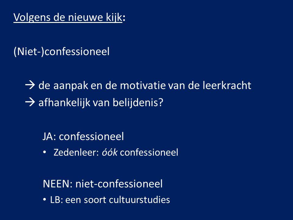 Volgens de nieuwe kijk: (Niet-)confessioneel  de aanpak en de motivatie van de leerkracht  afhankelijk van belijdenis.