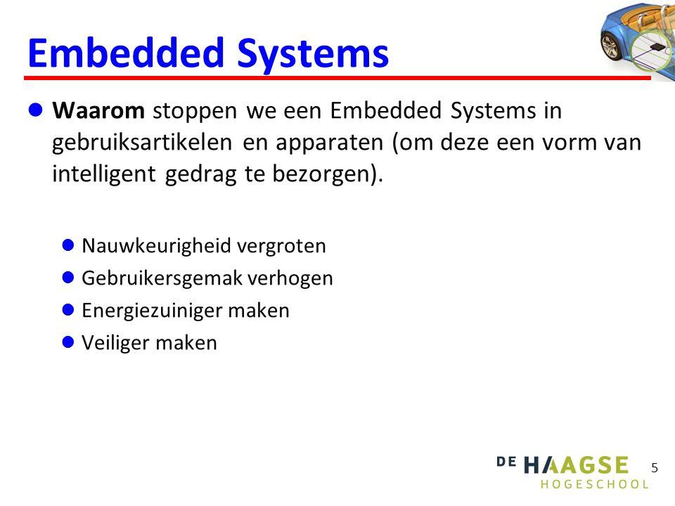 Embedded Systems  Waarom stoppen we een Embedded Systems in gebruiksartikelen en apparaten (om deze een vorm van intelligent gedrag te bezorgen).  N