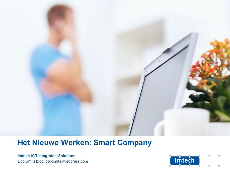 Het Nieuwe Werken: Smart Company Imtech ICT Integrated Solutions Bob Smits blog: bobsmits.wordpress.com