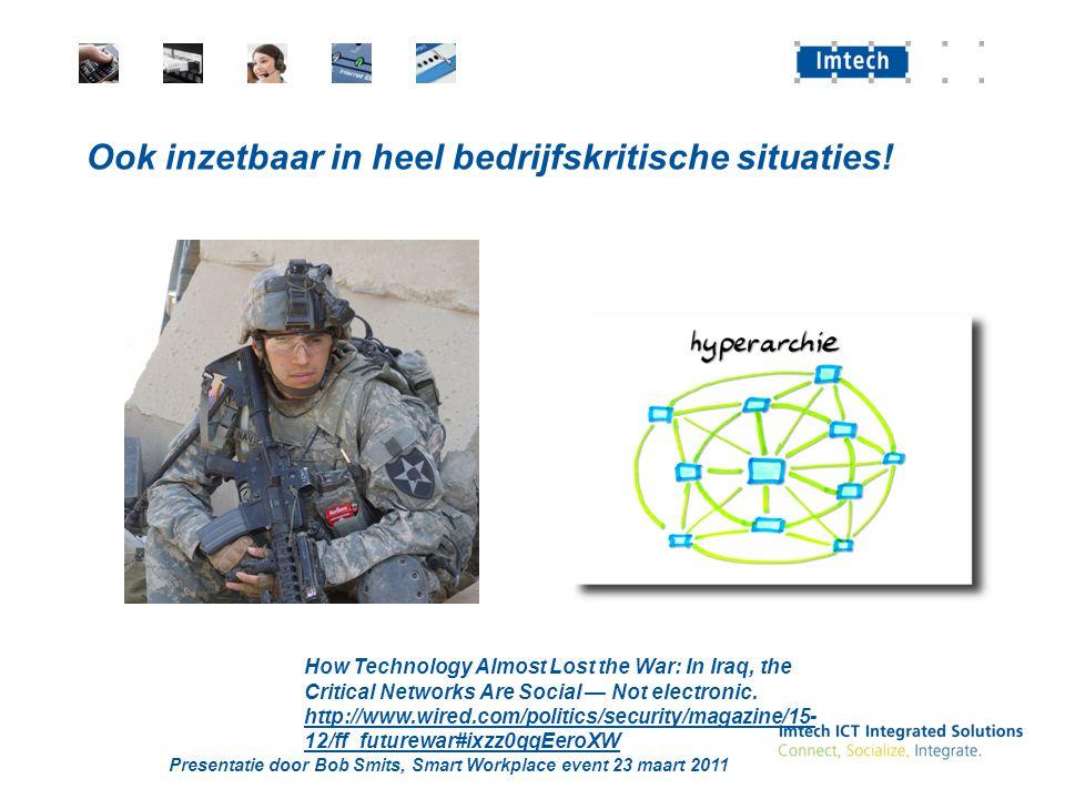 Presentatie door Bob Smits, Smart Workplace event 23 maart 2011 Ook inzetbaar in heel bedrijfskritische situaties.
