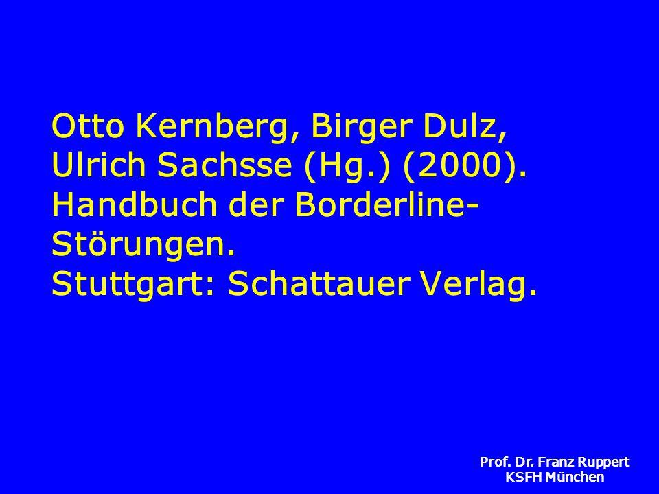 Prof. Dr. Franz Ruppert KSFH München Otto Kernberg, Birger Dulz, Ulrich Sachsse (Hg.) (2000). Handbuch der Borderline- Störungen. Stuttgart: Schattaue