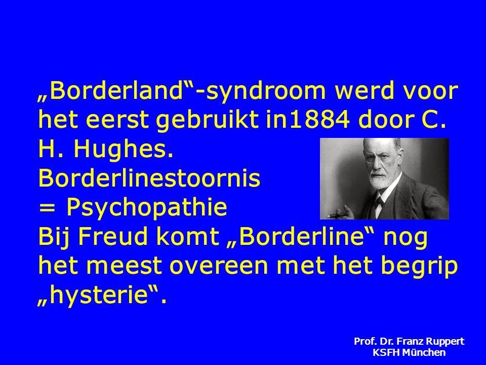 """Prof. Dr. Franz Ruppert KSFH München """"Borderland""""-syndroom werd voor het eerst gebruikt in1884 door C. H. Hughes. Borderlinestoornis = Psychopathie Bi"""