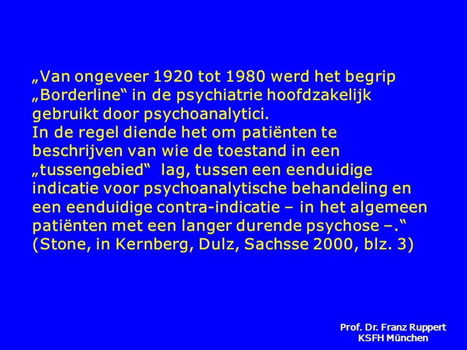 """Prof. Dr. Franz Ruppert KSFH München """"Van ongeveer 1920 tot 1980 werd het begrip """"Borderline"""" in de psychiatrie hoofdzakelijk gebruikt door psychoanal"""