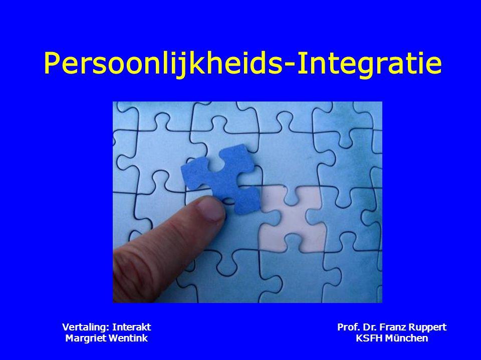 Prof. Dr. Franz Ruppert KSFH München Persoonlijkheids-Integratie Vertaling: Interakt Margriet Wentink