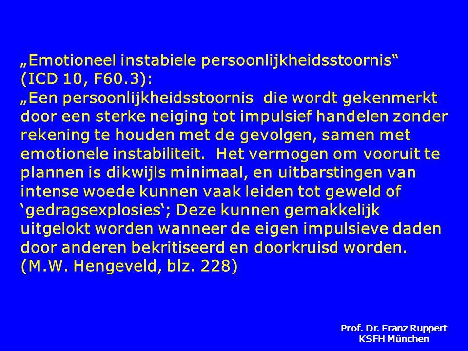 """Prof. Dr. Franz Ruppert KSFH München """"Emotioneel instabiele persoonlijkheidsstoornis"""" (ICD 10, F60.3): """"Een persoonlijkheidsstoornis die wordt gekenme"""