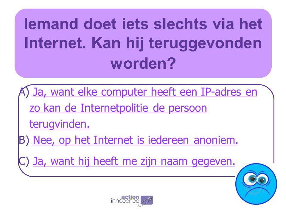 Wie kan ik contacteren wanneer er iets ergs gebeurt op het Internet? A) Sinterklaas en Zwarte Piet.Sinterklaas en Zwarte Piet. B) Niemand, want iedere