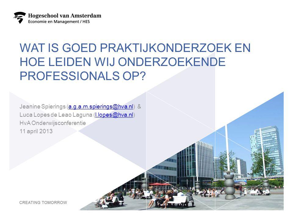 WAT IS GOED PRAKTIJKONDERZOEK EN HOE LEIDEN WIJ ONDERZOEKENDE PROFESSIONALS OP? Jeanine Spierings (a.g.a.m.spierings@hva.nl) &a.g.a.m.spierings@hva.nl