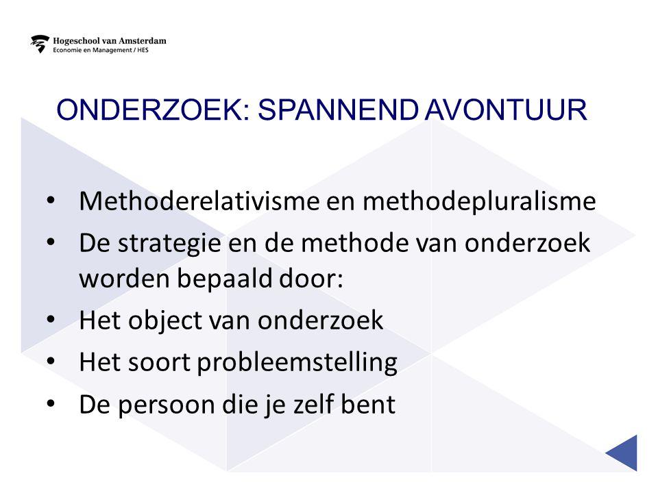 ONDERZOEK: SPANNEND AVONTUUR • Methoderelativisme en methodepluralisme • De strategie en de methode van onderzoek worden bepaald door: • Het object va