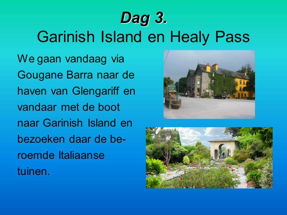 Dag 3. Dag 3. Garinish Island en Healy Pass We gaan vandaag via Gougane Barra naar de haven van Glengariff en vandaar met de boot naar Garinish Island