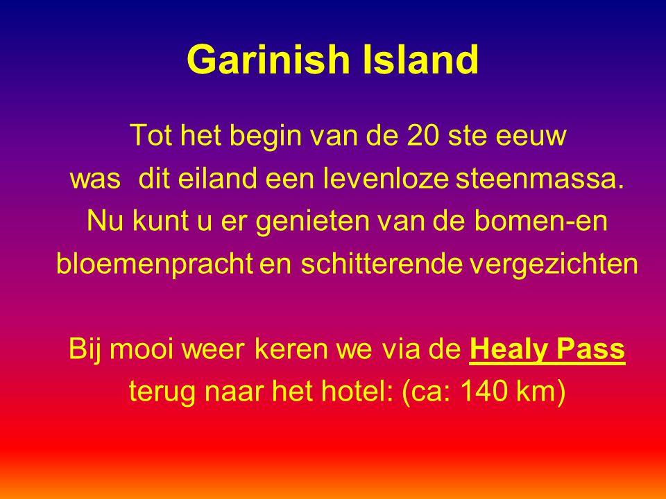 Garinish Island Tot het begin van de 20 ste eeuw was dit eiland een levenloze steenmassa. Nu kunt u er genieten van de bomen-en bloemenpracht en schit