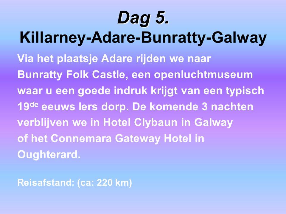 Dag 5. Dag 5. Killarney-Adare-Bunratty-Galway Via het plaatsje Adare rijden we naar Bunratty Folk Castle, een openluchtmuseum waar u een goede indruk