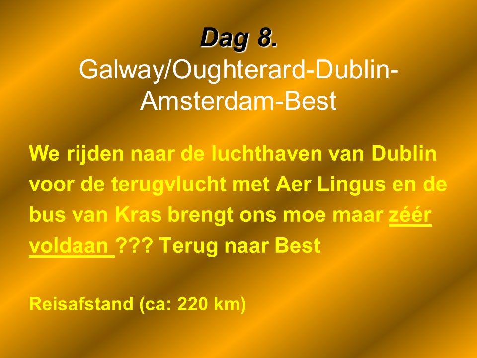 Dag 8. Dag 8. Galway/Oughterard-Dublin- Amsterdam-Best We rijden naar de luchthaven van Dublin voor de terugvlucht met Aer Lingus en de bus van Kras b