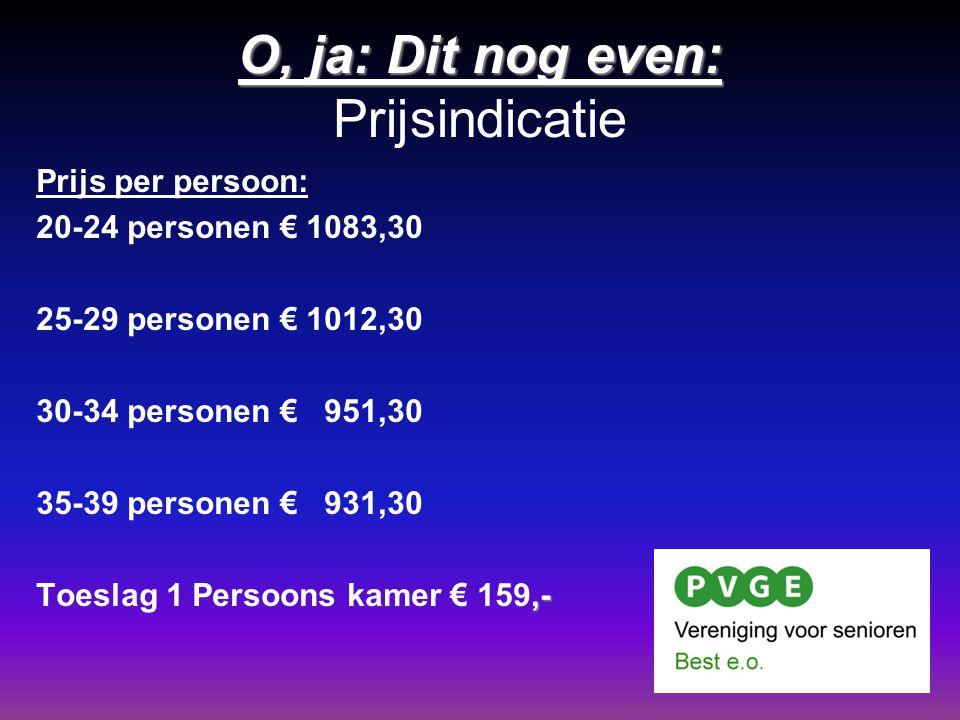 O, ja: Dit nog even: O, ja: Dit nog even: Prijsindicatie Prijs per persoon: 20-24 personen € 1083,30 25-29 personen € 1012,30 30-34 personen € 951,30 35-39 personen € 931,30,- Toeslag 1 Persoons kamer € 159,-
