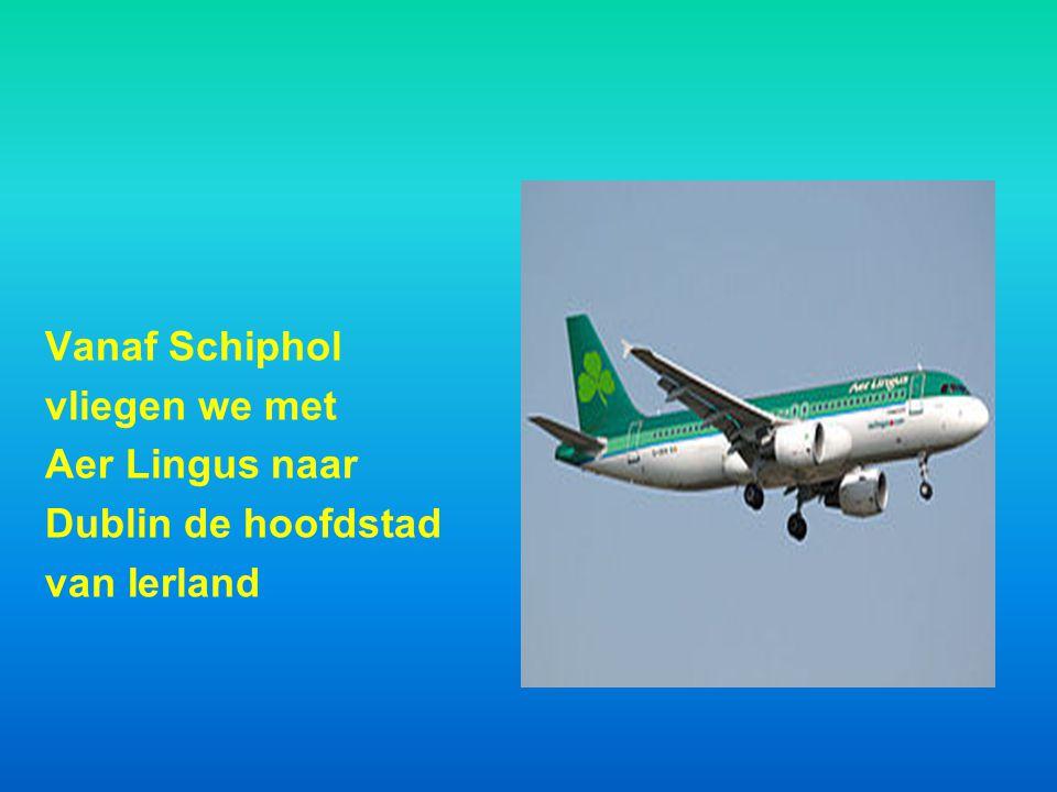 Vanaf Schiphol vliegen we met Aer Lingus naar Dublin de hoofdstad van Ierland