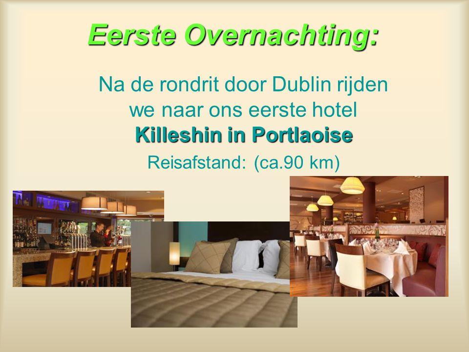 Eerste Overnachting: Killeshin in Portlaoise Na de rondrit door Dublin rijden we naar ons eerste hotel Killeshin in Portlaoise Reisafstand: (ca.90 km)