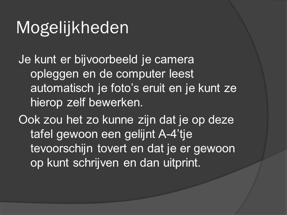 Mogelijkheden Je kunt er bijvoorbeeld je camera opleggen en de computer leest automatisch je foto's eruit en je kunt ze hierop zelf bewerken.