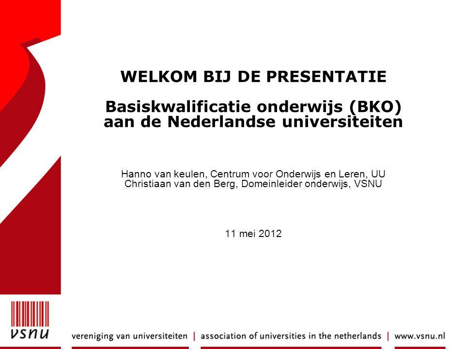 WELKOM BIJ DE PRESENTATIE Basiskwalificatie onderwijs (BKO) aan de Nederlandse universiteiten Hanno van keulen, Centrum voor Onderwijs en Leren, UU Ch