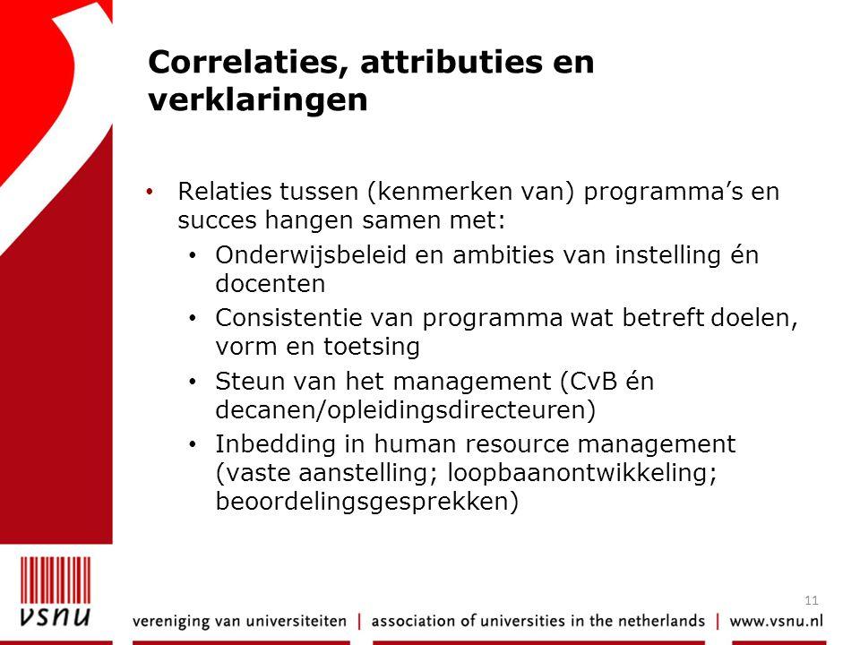 11 Correlaties, attributies en verklaringen • Relaties tussen (kenmerken van) programma's en succes hangen samen met: • Onderwijsbeleid en ambities va