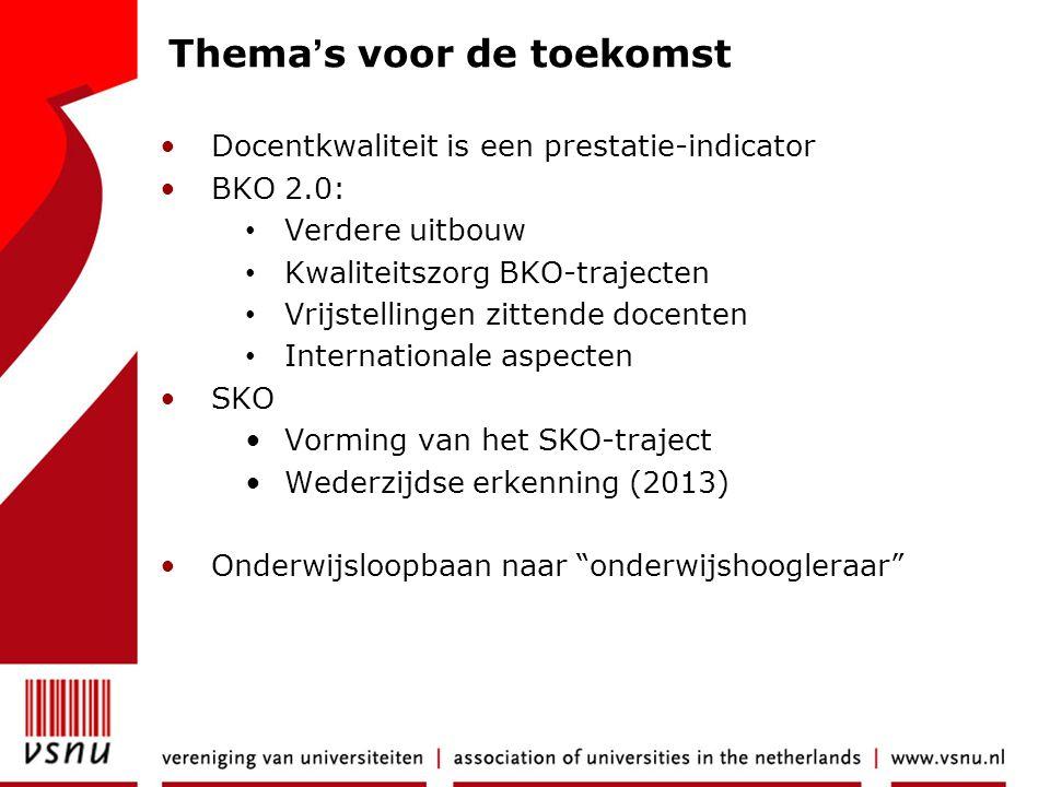 Thema's voor de toekomst •Docentkwaliteit is een prestatie-indicator •BKO 2.0: • Verdere uitbouw • Kwaliteitszorg BKO-trajecten • Vrijstellingen zitte