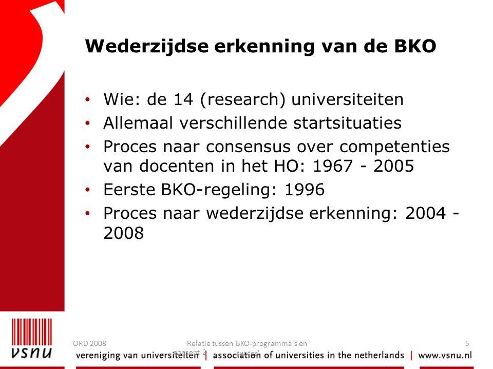 ORD 2008Relatie tussen BKO-programma's en 'succes' 5 Wederzijdse erkenning van de BKO • Wie: de 14 (research) universiteiten • Allemaal verschillende