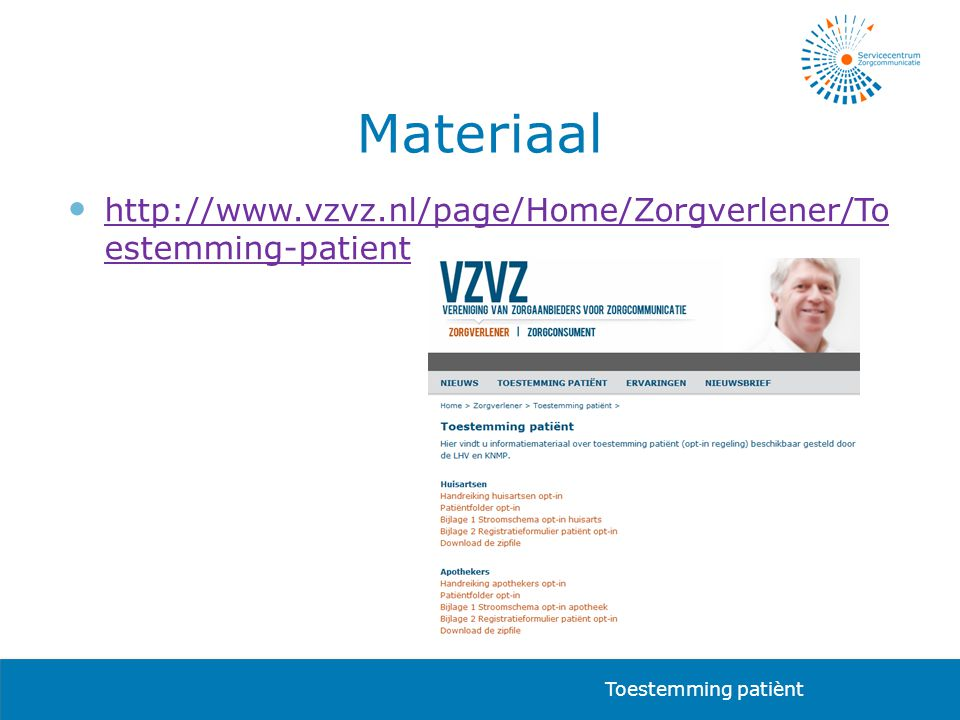 Materiaal  http://www.vzvz.nl/page/Home/Zorgverlener/To estemming-patient http://www.vzvz.nl/page/Home/Zorgverlener/To estemming-patient Toestemming