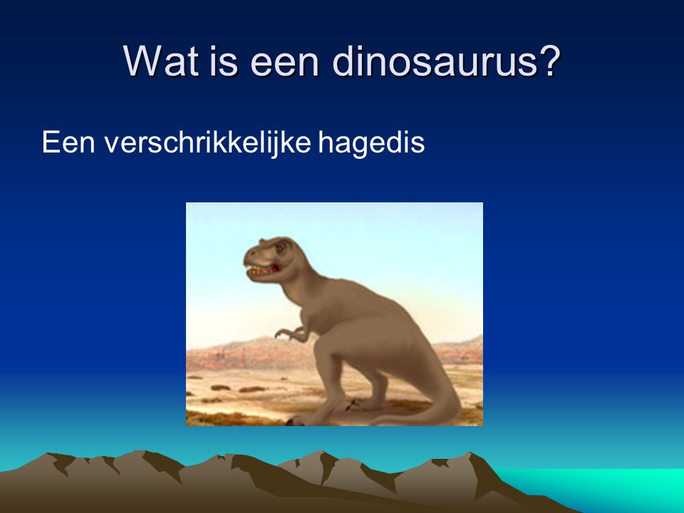 Wat is een dinosaurus? Een verschrikkelijke hagedis